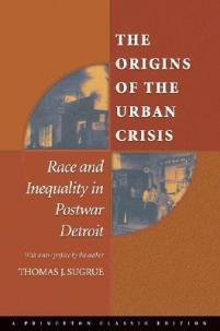 Sugrue - The Origins of the Urban Crisis